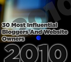 30 Most Influential Bloggers and Website Owners of 2010